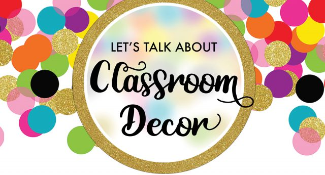 Let's Talk About Classroom Decor